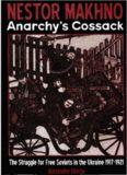 Nestor Makhno--Anarchy's Cossack: The Struggle for Free Soviets in the Ukraine 1917-1921-