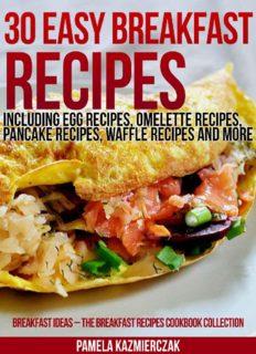 50 Easy Breakfast Recipes - Including Egg Recipes, Omelette Recipes, Pancake Recipes, Waffle Recipes and More