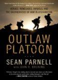 Outlaw Platoon- Heroes, Renegades, Infidels, and the Brotherhood of War in Afghanistan