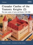 Crusader Castles of the Teutonic Knights: The Stone Castles of Latvia and Estonia, 1185-1560