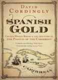 Spanish Gold: Captain Woodes Rogers & the True Story of the Pirates of the Caribbean