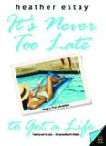 It's Never Too Late to Get a Life: Angie's First Adventure