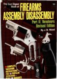 The Gun Digest Book of Firearms Assembly Disassembly Part 2 - Revolvers. Revised Edition