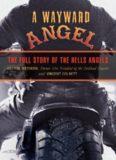 Wayward Angel. The Full Story of the Hells Angels