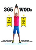 365 WODs : burpees, deadlifts, snatches, squats, box jumps, situps, kettlebell swings, double unders, lunges, pushups, pullups, and more daily workouts for home, at the gym, and on the road