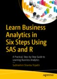 Learn Business Analytics in Six Steps Using SAS and R: A Practical, Step-by-Step Guide to Learning Business Analytics