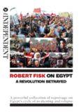 Robert Fisk on Egypt: A Revolution Betrayed: A powerful collection of reportage on Egypt?s cycle of awakening and relapse