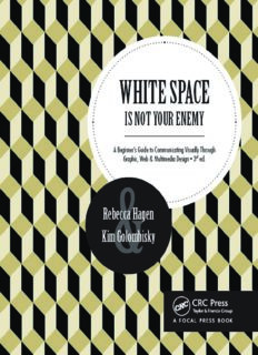 White space is not your enemy : a beginner's guide to communicating visually through graphic, web & multimedia design