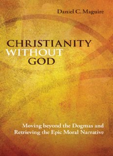 Christianity Without God: Moving Beyond the Dogmas and Retrieving the Epic Moral Narrative