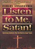 Listen to me, Satan! : exercising authority over the devil in Jesus' name