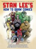 Stan Lee's How to draw comics : from the legendary co-creator of Spider-Man, the Incredible Hulk, Fantastic Four, X-Men, and Iron Man