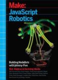 Make: JavaScript Robotics: Building NodeBots with Johnny-Five, Raspberry Pi, Arduino