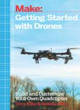 Make: Getting Started with Drones: Build and Customize Your Own Quadcopter