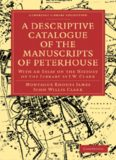 A Descriptive Catalogue of the Manuscripts in the Library of Peterhouse: With an Essay on the History of the Library by J.W. Clark