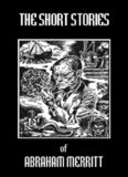 The Short Stories of Abraham Merritt  (Short Story Collection)
