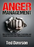 Anger Management: How to Deal With Your Anger, Frustration, and Temper to Avoid Anger Management Classes
