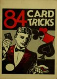 84 card tricks: explanation of the general principles of sleight of hand with an exposure of card