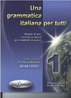 Una grammatica italiana per tutti 1. Regole d'uso, esercizi e chiavi per studenti stranieri. Livello elementare (A1-A2)
