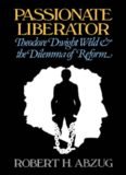 Passionate liberator : Theodore Dwight Weld and the dilemma of reform