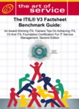 The ITIL V3 Factsheet Benchmark Guide: An Award-Winning ITIL Trainers Tips On Achieving ITIL V3 And ITIL Foundation Certification For ITIL Service Management, Second Edition