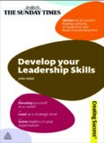 Develop Your Leadership Skills: Develop Yourself as a Leader - Lead at a Strategic Level - Grow Leaders in Your Organisation (Sunday Times Creating Success)