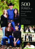 500 Poses for Photographing Group Portraits  A Visual Sourcebook for Digital Portrait Photographers