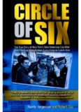 Circle of Six. The True Story of New York's Most Notorious Cop Killer and the Cop Who Risked...