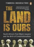 The land is ours :South Africa's first black lawyers and the birth of constitutionalism