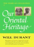 The Story of Civilization I: Our Oriental Heritage