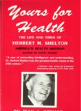 Yours for Health: The Life and Times of Herbert m Shelton