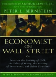 Economist on Wall Street: Notes on the Sanctity of Gold, the Value of Money, the Security of Investments, and Other Delusions (Peter L. Bernstein's Finance Classics)