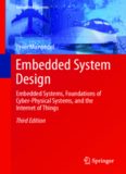 Embedded System Design : Embedded Systems, Foundations of Cyber-Physical Systems, and the Internet of Things