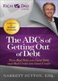 The ABCs of Getting Out of Debt : Turn Bad Debt Into Good Debt and Bad Credit Into Good Credit