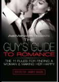 The Guy's Guide to Romance: The 11 Rules for Finding a Woman and Making Her Happy