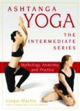 Ashtanga Yoga - The Intermediate Series.  Mythology, Anatomy, and Practice