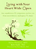 Living with Your Heart Wide Open: How Mindfulness and Compassion Can Free You from Unworthiness