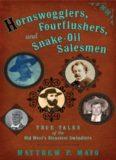 Hornswogglers, Fourflushers & Snake-Oil Salesmen: True Tales of the Old West's Sleaziest Swindlers Matthew P. Mayo