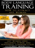 Body Language: Body Language Training - Attract Women & Command Respect, by Mastering Your High