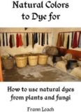 Natural Colors to Dye for: How to Use Natural Dyes From Plants and Fungi