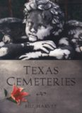 Texas cemeteries : the resting places of famous, infamous, and just plain interesting Texans