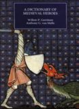 A Dictionary of Medieval Heroes: Characters in Medieval Narrative Traditions and Their Afterlife in Literature, Theatre and the Visual Arts
