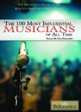The 100 Most Influential Musicians of All Time (The Britannica Guide to the World's Most
