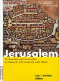 Jerusalem: Its Sanctity and Centrality to Judaism, Christianity, and Islam