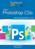 Teach Yourself VISUALLY Adobe Photoshop CS6: The Fast and Easy Way to Learn