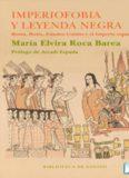 Imperiofobia y la leyenda negra - Roma, Rusia, Estados Unidos y el Imperio español