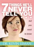 7 Things He'll Never Tell You. . . . But You Need to Know