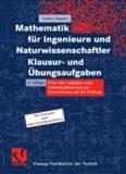 Mathematik für Ingenieure und Naturwissenschaftler Klausur- und Übungsaufgaben: Über 600 Aufgaben zum Selbststudium und zur Vorbereitung auf die Prüfung