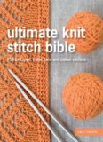 Ultimate Knit Stitch Bible.  750 Knit, Purl, Cable, Lace and Colour Stitches