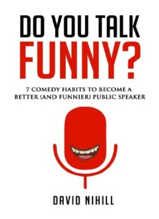 Do You Talk Funny?: 7 Comedy Habits to Become a Better and (Funnier) Public Speaker