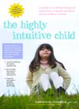 The Highly Intuitive Child: A Guide to Understanding and Parenting Unusually Sensitive and Empathic
